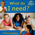 What Do I Need? by Bobbie Kalman (Paperback, 2010)