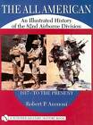 The All American: An Illustrated History of the 82nd Airborne Division 1917 to the Present by Robert P. Anzuoni (Hardback, 2004)