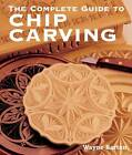 The Complete Guide to Chip Carving by Wayne Barton (Paperback, 2007)