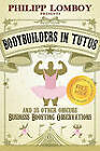 Bodybuilders in Tutus: And 35 Other Obscure Business-Boosting Observations by Philipp Lomboy (Paperback / softback, 2011)