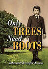 Only Trees Need Roots by John Jessen (Hardback, 2009)