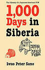 One Thousand Days in Siberia: The Odyssey of a Japanese-American POW by Iwao Peter Sano (Paperback, 1999)