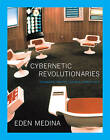 Cybernetic Revolutionaries: Technology and Politics in Allende's Chile by Eden Medina (Hardback, 2011)