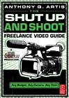 The Shut Up and Shoot Freelance Video Guide: A Down & Dirty DV Production by Anthony Q. Artis (Paperback, 2011)