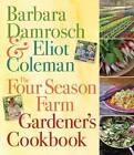 The Four Season Farm Gardener's Cookbook by Eliot Coleman, Barbara Damrosch (Paperback, 2013)