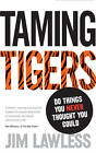 Taming Tigers: Do Things You Never Thought You Could by Jim Lawless (Paperback, 2012)