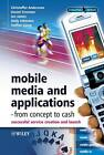 Mobile Media and Applications: Successful Service Creation and Launch by Andy Johnston, Ian James, Staffan Ljung, Daniel Freeman, C. Andersson (Hardback, 2005)