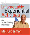 Unforgettable Experiential Activities: An Active Training Resource by Mel Silberman (Paperback, 2010)