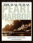 The Way it Was - Pearl Harbor: The Original Photographs by Donald M. Goldstein, J. Michael Wenger, Katherine V. Dillon (Paperback, 1995)