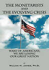 The Monetarists and the Evolving Crisis: Wake Up, Americans; We Are Losing Our Great Nation by William H James (Paperback / softback, 2011)