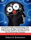Rosecrans' Staff at Chickamauga: The Significance of Major General William S. Rosecrans' Staff on the Outcome of the Chickamauga Campaign by Retired Robert D Richardson (Paperback / softback, 2012)