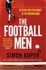 The Football Men: Up Close with the Giants of the Modern Game by Simon Kuper (Paperback, 2012)