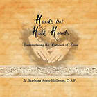 Hands That Hold Hearts: Contemplating the Outreach of Love by Sister Barbara Anne Hallman O.S.F. (Paperback, 2011)