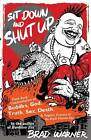 Sit Down and Shut Up: Punk Rock Commentaries on Zen and Dogen's Treasury of the Right Dharma Eye by Brad Warner (Paperback, 2007)