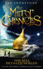 The Bell Between Worlds (The Mirror Chronicles, Book 1) by Ian Johnstone (Paperback, 2013)