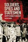 Soldiers, Spies and Statesmen: Egypt's Road to Revolt by Hazem Kandil (Hardback, 2012)