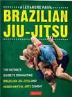 Brazilian Jiu-Jitsu: The Ultimate Guide to Brazilian Jiu-jitsu and Mixed Martial Arts Combat by Alexandre Paiva (Paperback, 2012)