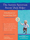 The Autistic Spectrum Parents' Daily Helper: A Workbook for You and Your Child by Philip Abrams (Paperback, 2004)