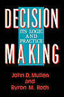 Decision Making: Its Logic and Practice by Byron M. Roth, John D. Mullen (Paperback, 2002)