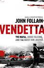 Vendetta: The Mafia, Judge Falcone and the Quest for Justice by John Follain (Hardback, 2012)