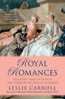 Royal Romances: Titillating Tales of Passion and Power in the Palaces of Europe by Leslie Carroll (Paperback, 2012)
