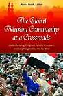 The Global Muslim Community at a Crossroads: Understanding Religious Beliefs, Practices, and Infighting to End the Conflict by Abdul Basit (Hardback, 2012)
