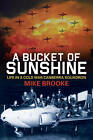 A Bucket of Sunshine: Life on a Cold War Canberra Squadron by Wing Commander Mike Brooke (Paperback, 2012)