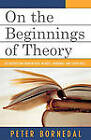 On the Beginnings of Theory: Deconstructing Broken Logic in Grice, Habermas, and Stuart Mill by Peter Bornedal (Paperback, 2006)