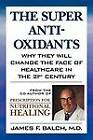 The Super Anti-Oxidants: Why They Will Change the Face of Healthcare in the 21st Century by James F. Balch (Paperback, 1999)