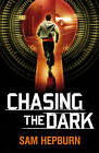 Chasing the Dark by Sam Hepburn (Paperback, 2013)