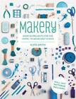 Makery: Over 30 Projects for the Home, to Wear and to Give by Kate Smith (Paperback, 2013)