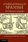 A Political History of Spanish: The Making of a Language by Cambridge University Press (Hardback, 2013)