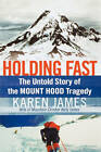 Holding Fast: The Untold Story of the Mount Hood Tragedy by Karen James (Paperback)
