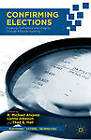 Confirming Elections: Creating Confidence and Integrity Through Election Auditing by Palgrave Macmillan (Hardback, 2012)
