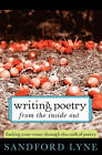 Writing Poetry from the Inside Out: Finding Your Voice Through the Craft of Poetry by Sandford Lyne (Paperback / softback)