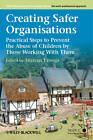 Creating Safer Organisations: Practical Steps to Prevent the Abuse of Children by Those Working with Them by John Wiley & Sons Inc (Paperback, 2012)