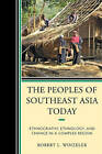 The Peoples of Southeast Asia Today: Ethnography, Ethnology, and Change in a Complex Region by Robert L. Winzeler (Paperback, 2011)