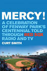 Mercy!: A Celebration of Fenway Park's Centennial Told Through Red Sox Radio and TV by Curt Smith (Hardback, 2012)