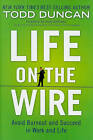 Life on the Wire: Avoid Burnout and Succeed in Work and Life by Todd Duncan (Hardback, 2010)
