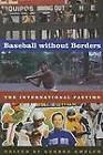 Baseball without Borders: The International Pastime by University of Nebraska Press (Paperback, 2006)