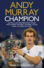 Andy Murray Wimbledon Champion: The Full and Extraordinary Story by Mark Hodgkinson (Hardback, 2012)