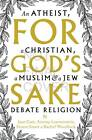 For God's Sake: An Atheist, a Christian, a Muslim and a Jew Debate Religion by Jane Caro, Rachel Woodlock, Antony Loewenstein, Simon Smart (Paperback, 2013)