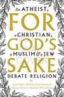 For God's Sake: An Atheist, a Christian, a Muslim and a Jew Debate Religion by Jane Caro, Rachel Woodlock, Antony Loewenstein, Simon Smart (Paperback, 2013)