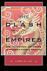 The Clash of Empires: The Invention of China in Modern World Making by Lydia H. Liu (Paperback, 2006)