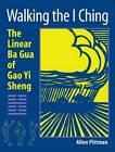 Walking the I Ching: The Linear BA Gua of Gao Yi Sheng by Allen Pittman (Paperback, 2008)