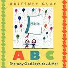 A B C The Way God Sees You & Me! by Brittney Clay (Paperback, 2011)