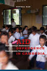 Aid Dependence in Cambodia: How Foreign Assistance Undermines Democracy by Sophal Ear (Hardback, 2012)