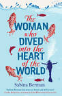 The Woman Who Dived into the Heart of the World by Sabina Berman (Hardback, 2012)