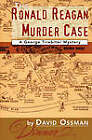 The Ronald Reagan Murder Case: A George Tirebiter Mystery by David Ossman (Paperback / softback, 2006)