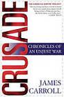 Crusade: Chronicles of an Unjust War by James Carroll (Paperback / softback)